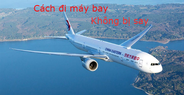 Cách đi máy bay China Eastern không bị say